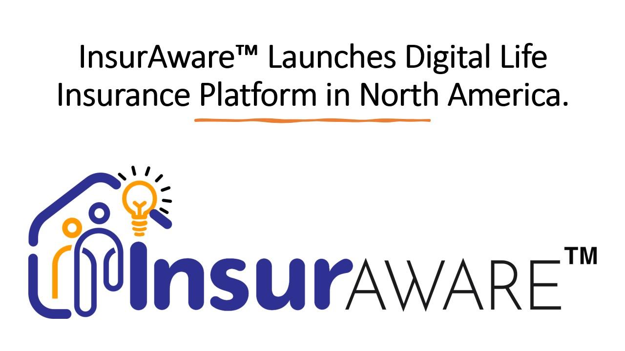 InsurAware™ Launches Digital Life Insurance Platform in North America.