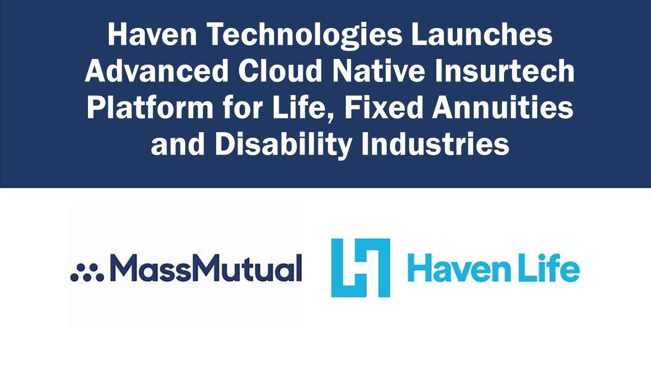 Haven Technologies Launches Advanced Cloud Native Insurtech Platform for Life, Fixed Annuities and Disability Industries